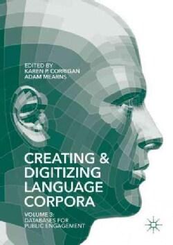 Creating and Digitizing Language Corpora: Databases for Public Engagement (Hardcover)