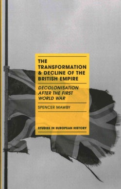 The Transformation and Decline of the British Empire: Decolonisation After the First World War (Paperback)