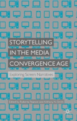 Storytelling in the Media Convergence Age: Exploring Screen Narratives (Hardcover)