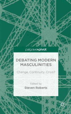 Debating Modern Masculinities: Change, Continuity, Crisis? (Hardcover)