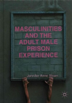 Masculinities and the Adult Male Prison Experience (Hardcover)
