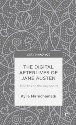 The Digital Afterlives of Jane Austen: Janeites at the Keyboard (Hardcover)