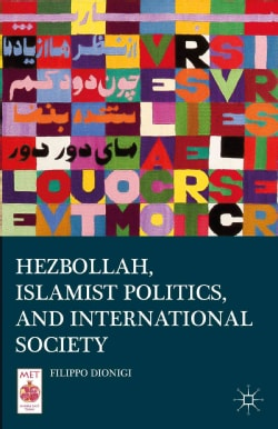 Hezbollah, Islamist Politics, and International Society (Hardcover)