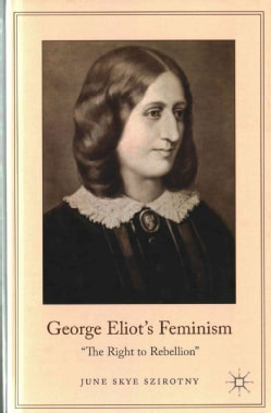 George Eliot's Feminism: The Right to Rebellion (Hardcover)