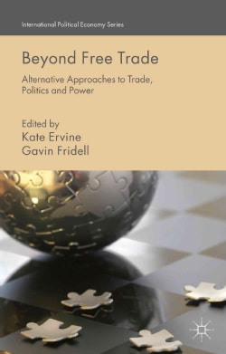 Beyond Free Trade: Alternative Approaches to Trade, Politics and Power (Hardcover)