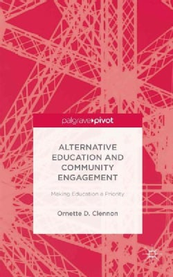 Alternative Education and Community Engagement: Making Education a Priority (Hardcover)