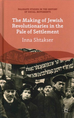 The Making of Jewish Revolutionaries in the Pale of Settlement: Community and Identity During the Russian Revolut... (Hardcover)