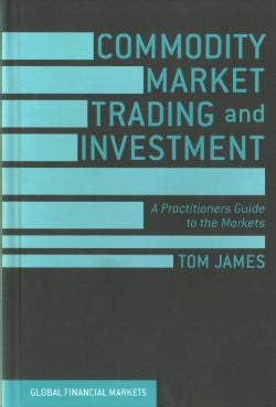 Commodity Market Trading and Investment: A Practitioners Guide to the Markets (Hardcover)
