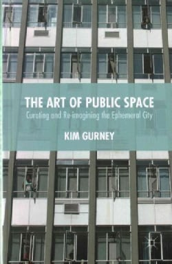 The Art of Public Space: Curating and Re-imagining the Ephemeral City (Hardcover)