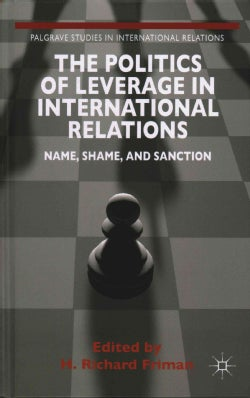 The Politics of Leverage in International Relations: Name, Shame, and Sanction (Hardcover)