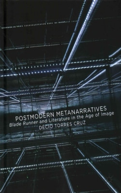 Postmodern Metanarratives: Blade Runner and Literature in the Age of Image (Hardcover)