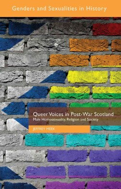 Queer Voices in Post-War Scotland: Male Homosexuality, Religion and Society (Hardcover)