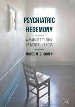 Psychiatric Hegemony: A Marxist Theory of Mental Illness (Hardcover)