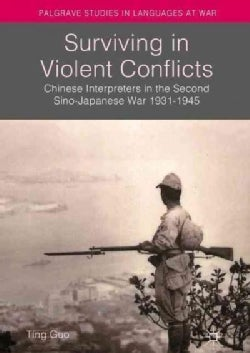 Surviving in Violent Conflicts: Chinese Interpreters in the Second Sino-Japanese War 1931–1945 (Hardcover)