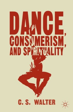 Dance, Consumerism, and Spirituality (Hardcover)