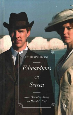 Edwardians on Screen: From Downton Abbey to Parade's End (Hardcover)