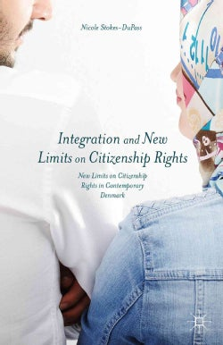Integration and New Limits on Citizenship Rights: Denmark and Beyond (Hardcover)