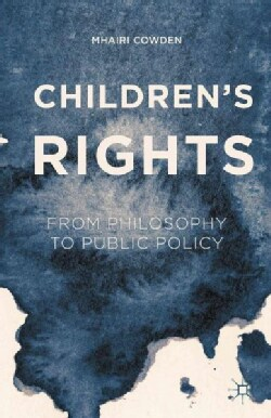 Children's Rights: From Philosophy to Public Policy (Hardcover)