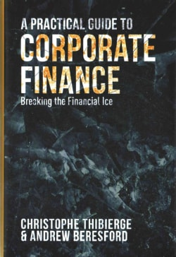 A Practical Guide to Corporate Finance: Breaking the Financial Ice (Hardcover)