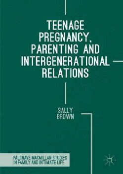 Teenage Pregnancy, Parenting and Intergenerational Relations (Hardcover)