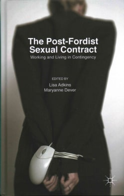 The Post-Fordist Sexual Contract: Working and Living in Contingency (Hardcover)