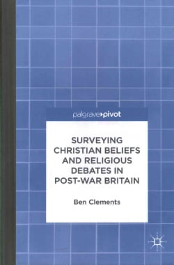 Surveying Christian Beliefs and Religious Debates in Post-War Britain (Hardcover)