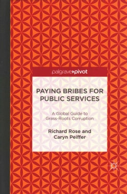 Paying Bribes for Public Services: A Global Guide to Grass-Roots Corruption (Hardcover)