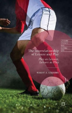 The Interrelationship of Leisure and Play: Play As Leisure, Leisure As Play (Hardcover)