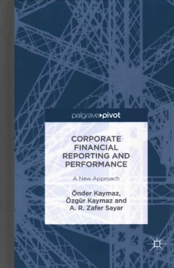 Corporate Financial Reporting and Performance: A New Approach (Hardcover)
