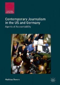 Contemporary Journalism in the US and Germany: Agents of Accountability (Hardcover)