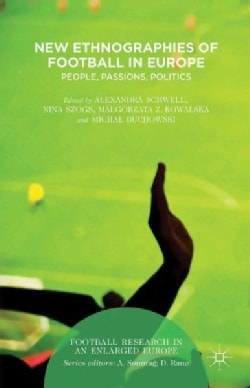 New Ethnographies of Football in Europe: People, Passions, Politics (Hardcover)