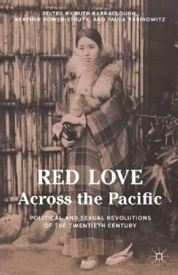Red Love Across the Pacific: Political and Sexual Revolutions of the Twentieth Century (Hardcover)