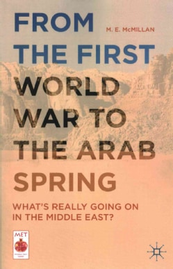 From the First World War to the Arab Spring: What's Really Going on in the Middle East? (Paperback)