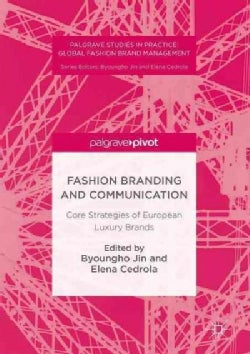 Fashion Branding and Communication: Core Strategies of European Luxury Brands (Hardcover)