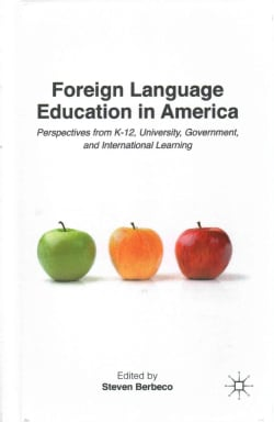 Foreign Language Education in America: Perspectives from K-12, University, Government, and International Learning (Hardcover)