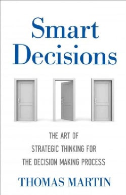 Smart Decisions: The Art of Strategic Thinking for the Decision-Making Process (Hardcover)