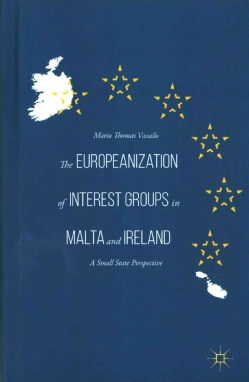The Europeanization of Interest Groups in Malta and Ireland: A Small State Perspective (Hardcover)