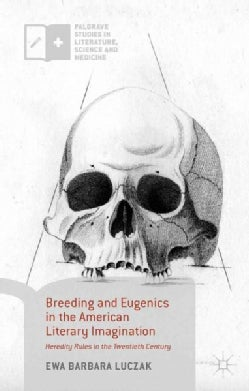Breeding and Eugenics in the American Literary Imagination: Heredity Rules in the Twentieth Century (Hardcover)