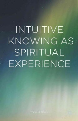 Intuitive Knowing as Spiritual Experience (Hardcover)