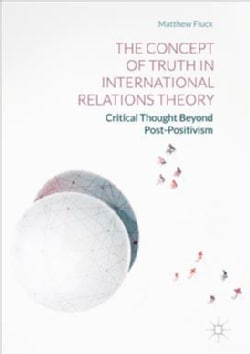 The Concept of Truth in International Relations Theory: Critical Thought Beyond Post-Positivism (Hardcover)
