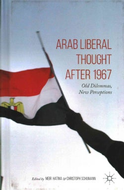 Arab Liberal Thought after 1967: Old Dilemmas, New Perceptions (Hardcover)