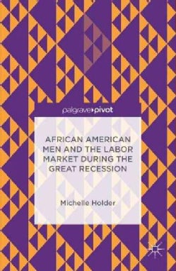 African American Men and the Labor Market During the Great Recession (Hardcover)