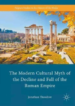 The Modern Cultural Myth of the Decline and Fall of the Roman Empire (Hardcover)