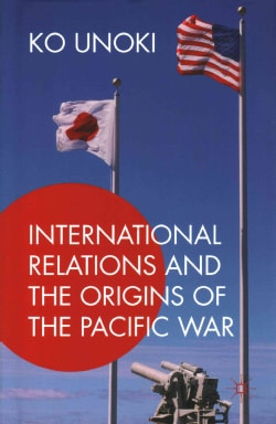 International Relations and the Origins of the Pacific War (Hardcover)
