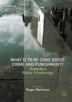 What Is to Be Done About Crime and Punishment?: Towards a 'Public Criminology' (Hardcover)