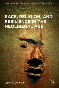 Race, Religion, and Resilience in the Neoliberal Age (Hardcover)