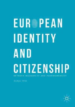 European Identity and Citizenship: Between Modernity and Postmodernity (Hardcover)