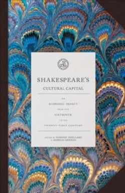 Shakespeare's Cultural Capital: His Economic Impact from the Sixteenth to the Twenty-First Century (Paperback)