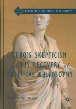 Cicero's Skepticism and His Recovery of Political Philosophy (Hardcover)