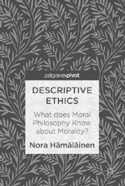 Descriptive Ethics: What Does Moral Philosophy Know About Morality? (Hardcover)